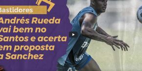 Bastidores: Andrés Rueda vai bem no Santos e acerta em proposta a Sanchez